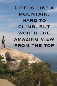 #life is like a #mountain it's #hard to #climb but #worth the #amazing #view at the #top  #lifequotes #quotes #inspirational #motivation