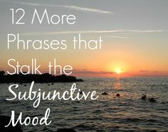12 more phrases that stalk the subjunctive mood in Italian.
