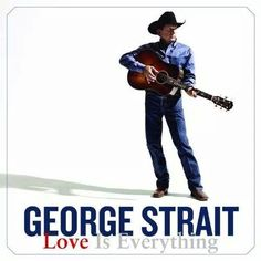 """Studio album """"Love Is Everything"""" by George Strait - Release Date: May Label - MCA Nashville; Singles from Love Is Everything: """"Give It All We Got Tonight"""" Released: October 2012 George Strait, Strait Music, I Got A Car, The Night Is Young, Songs 2013, Guitar Lessons For Beginners, Country Music Videos, Country Singers, Country Artists"""