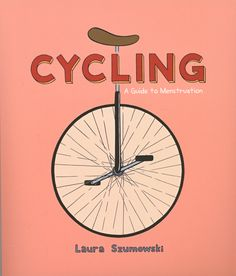 Cycling: A Guide to Menstruation  by Laura Szumowski