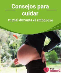 d1216ac5b9 Consejos para cuidar tu piel durante el embarazo Imaginemos que existe un  Dios que nos regala