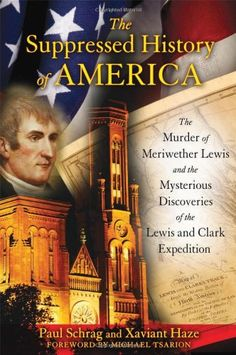 The Suppressed History of America: The Murder of Meriwether Lewis and the Mysterious Discoveries of the Lewis and Clark Expedition by Paul Schrag http://www.amazon.com/dp/1591431220/ref=cm_sw_r_pi_dp_-qOFub1NGVVS1