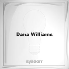 Dana Williams: Page about Dana Williams #member #website #sysoon #about