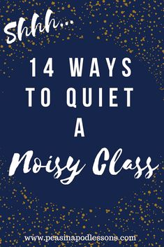 14 Ways to Quiet a Noisy Class - Peas in a Pod Lessons