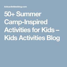 50+ Summer Camp-Inspired Activities for Kids – Kids Activities Blog