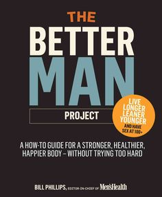 The Better Man Project: 2,476 Tips and Techniques That Will Flatten Your Belly, Sharpen Your Mind, and Keep You H...