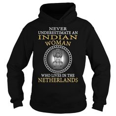 (Top Tshirt Discount) Never Underestimate an Indian Woman Who Lives in the Netherlands at Tshirt United States Hoodies, Funny Tee Shirts