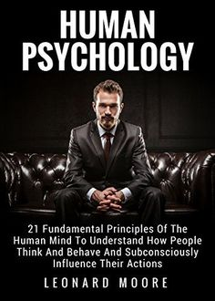 Human Psychology: 21 Fundamental Principles Of The Human Mind To Understand How People Think And Behave And Subconsciously Influence Their Actions by [Moore, Leonard] ⋆ Pinitopin CLUB Psychology Books, Psychology Facts, Psychology Student, Reading Lists, Book Lists, Book Club Books, Books To Read, Long Books, How To Influence People