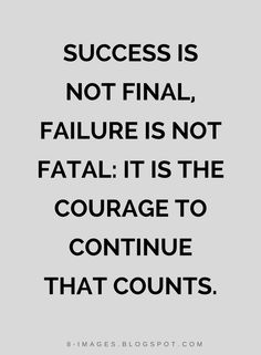 Quotes Success is not final, failure is not fatal: it is the courage to continue that counts.