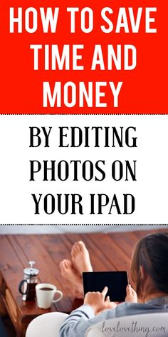 How to save time and $$ by editing photos on iPad. Must read!!