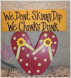 We don't skinny dip...we chunky dunk