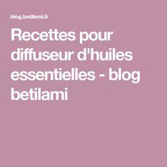 Recettes pour diffuseur d'huiles essentielles - blog betilami