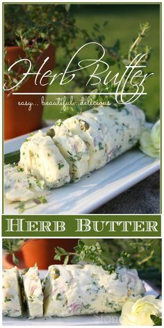 HERB BUTTER A scrumptious way to use herbs. Herb butter can be frozen and used all year.