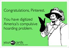 Congratulations, Pinterest. You have digitized America's compulsive hoarding problem.
