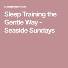 Sleep Training the Gentle Way - Seaside Sundays