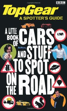 Top Gear: The Spotter's Guide RRP £6.99. This Top Gear Spotter's Guide will keep Top Gear fans young and old quiet on long car journeys, as they identify unusual cars, search for rare road signs and keep their eyes peeled for the lesser-spotted Clarksonus Maximus.