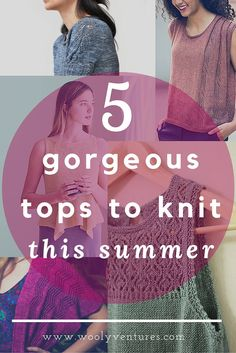 What will you be knitting this summer? Here's a list of 5 beautiful and airy tops to knit for this summer. So grab a mojito, a lawn chair, your knitting needles and relax as you knit yourself up something beautiful. #knitting #patterns #summerknits