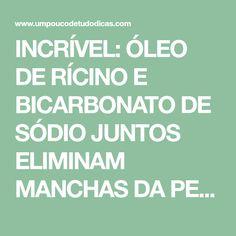 INCRÍVEL: ÓLEO DE RÍCINO E BICARBONATO DE SÓDIO JUNTOS ELIMINAM MANCHAS DA PELE! – Um pouco de tudo