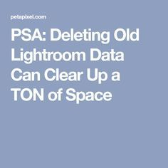PSA: Deleting Old Lightroom Data Can Clear Up a TON of Space
