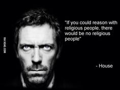 So true #house #drhouse #athiest #reason