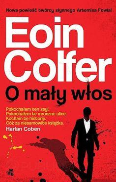 """Eoin Colfer, """"O mały włos"""", przeł. Piotr Grzegorzewski, W.A.B., Warszawa 2013. 286 stron"""