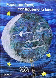 Papá, Por Favor, Consígueme La Luna: Amazon.es: Eric Carle, Esther Rubio Muñoz: Libros