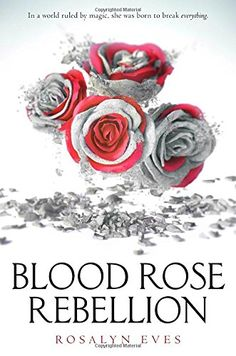 """Free Online Reading Blood Rose Rebellion by Rosalyn Eves... """"A magical tale unlike anything you've read before."""" —Bustle.com  The thrilling first book in a YA fantasy trilogy for fans of Red Queen. In a world where social prestige derives from a trifecta of blood, money, and magic, one girl has the ability to break the spell that holds the social order in place.  Sixteen-year-old Anna Arden is barred from society by a defect of blood. Though her family is part of the Luminate, powerful users…"""