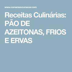 Receitas Culinárias: PÃO DE AZEITONAS, FRIOS E ERVAS