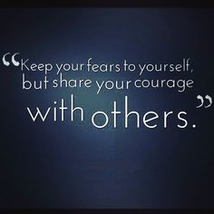 We all fear with something but don't tell others but share your courage with others