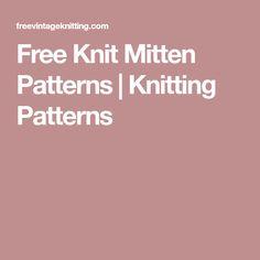 Free Knit Mitten Patterns   Knitting Patterns Knitted Mittens Pattern, Knit Vest Pattern, Knit Mittens, Knitted Hats, Knitting Patterns, Crochet Patterns, Vintage Knitting, Free Knitting, Knitted Baby Blankets