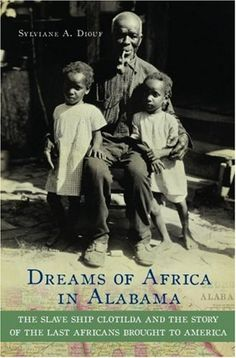 """Dreams of Africa in Alabama"" (Book)   This book reconstructs the lives of the people in West Africa, recounts their capture and passage in the slave pen in Ouidah, and describes their experience of slavery alongside American-born enslaved men and women. After emancipation, the group reunited from various plantations, bought land, and founded their own settlement...  by Sylviane A Diouf"