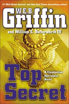 Top Secret (A Clandestine Operations Novel) by W.E.B. Griffin In the first weeks after World War II, a squeaky-clean new second lieutenant named James D. Cronley Jr. is spotted and recruited for a new enterprise that will eventually be transformed into something called the CIA. One war may have ended, but another one has already begun, against an enemy that is bigger, smarter, and more vicious: the Soviet Union.