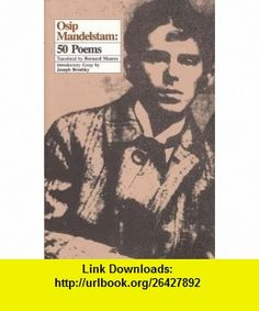 Osip Mandelstam 50 Poems (9780892550067) Osip Mandelshtam, Bernard Meares, Joseph Brodsky , ISBN-10: 0892550066  , ISBN-13: 978-0892550067 ,  , tutorials , pdf , ebook , torrent , downloads , rapidshare , filesonic , hotfile , megaupload , fileserve
