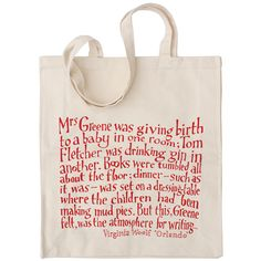 """Virginia Woolf Hand-Lettered Tote Bag """"Mrs Greene was giving birth to a baby in one room; Tom Fletcher was drinking gin in another. Books were tumbled all about the floor; dinner - such as it was - was set on a dressing table where the children had been making mud pies. But this, Greene felt, was the atmosphere for writing."""" $15.57"""