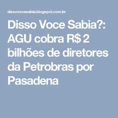 Disso Voce Sabia?: AGU cobra R$ 2 bilhões de diretores da Petrobras por Pasadena