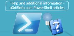 Office 365 PowerShell - Help and additional information - http://o365info.com/help-and-additional-information/