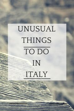UNUSUAL THINGS TO DO IN ITALY via @insidetravellab