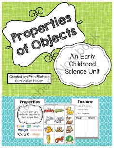 Properties of Objects: An Early Childhood Science Unit from Curriculum Haven on TeachersNotebook.com -  (27 pages)  - This is a unit on properties of objects for young learners. Students will describe and sort objects by color, texture, shape, length, size, weight and material.