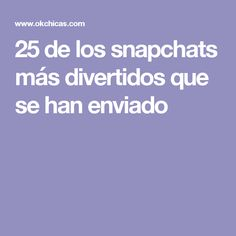 25 de los snapchats más divertidos que se han enviado