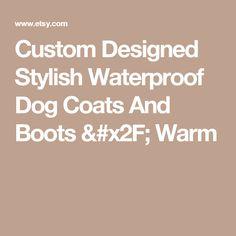 Custom Designed Stylish Waterproof Dog Coats And Boots / Warm
