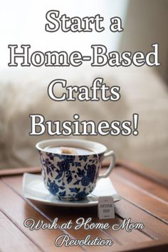 Start a Home-Based Crafts Business! / Work at Home Mom Revolution
