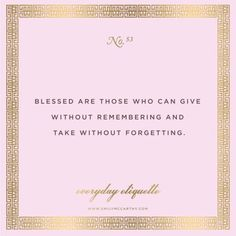 Blessed Are Those Who Can Give Without Remembering And Take Without Forgetting : Inspirational Quotes : Etiquette : Be Kind, Do Good Southern Belle Secrets, Southern Charm, Southern Living, Great Quotes, Inspirational Quotes, Motivational, Lady Rules, Etiquette And Manners, Blessed Are Those