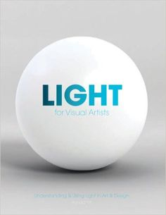 Light for Visual Artists: Understanding & Using Light in Art & Design: Amazon.co.uk: Richard Yot: 9781856696609: Books