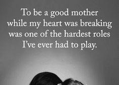 Mother Quotes To be a mother while my heart was breaking was one of the hardest role I've ever had Quotes Quotes, Life Quotes, Leave Behind, Best Mother, Do Not Fear, Mother Quotes, My Heart Is Breaking, Knowing You, Fun Stuff