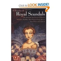 A Treasury of Royal Scandals: The Shocking True Stories History's Wickedest, Weirdest, Most Wanton Kings, Queens, Tsars, Popes, and Emperors