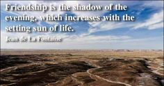 Friendship is the shadow of the evening, which increases with the setting sun of life - Today Best Quotes