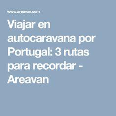 Viajar en autocaravana por Portugal: 3 rutas para recordar - Areavan