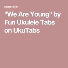 """""""We Are Young"""" by Fun Ukulele Tabs on UkuTabs"""