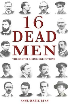 """Read Dead Men: The Easter Rising Executions"""" by Anne-Marie Ryan available from Rakuten Kobo. Sixteen men were executed in the aftermath of the Easter Rising in Ireland, fifteen were shot and one was hanged. Ireland 1916, Ireland Map, Irish Symbols, Easter Rising, Erin Go Bragh, Michael Collins, Irish Quotes, Emotion, Fighting Irish"""