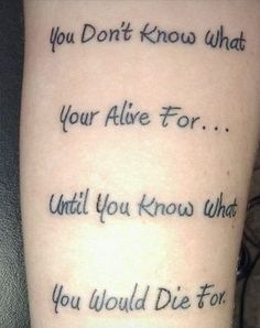 "Mens Quote #Tattoo ""You Don't Know What Your Alive For....Until You Know What You Would Die For"" #Tattoos"